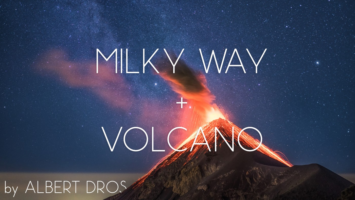 how-i-planned-and-shot-an-erupting-volcano-with-the-milky-way-by-albert-dros