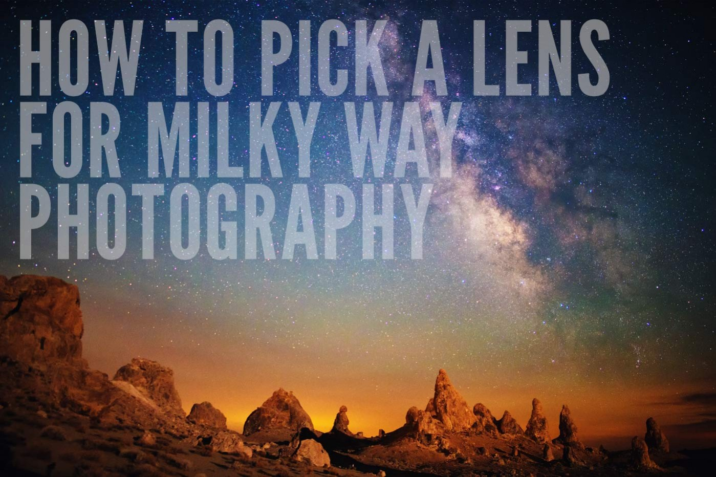How to Pick a Lens for Milky Way Photography – Lonely Speck