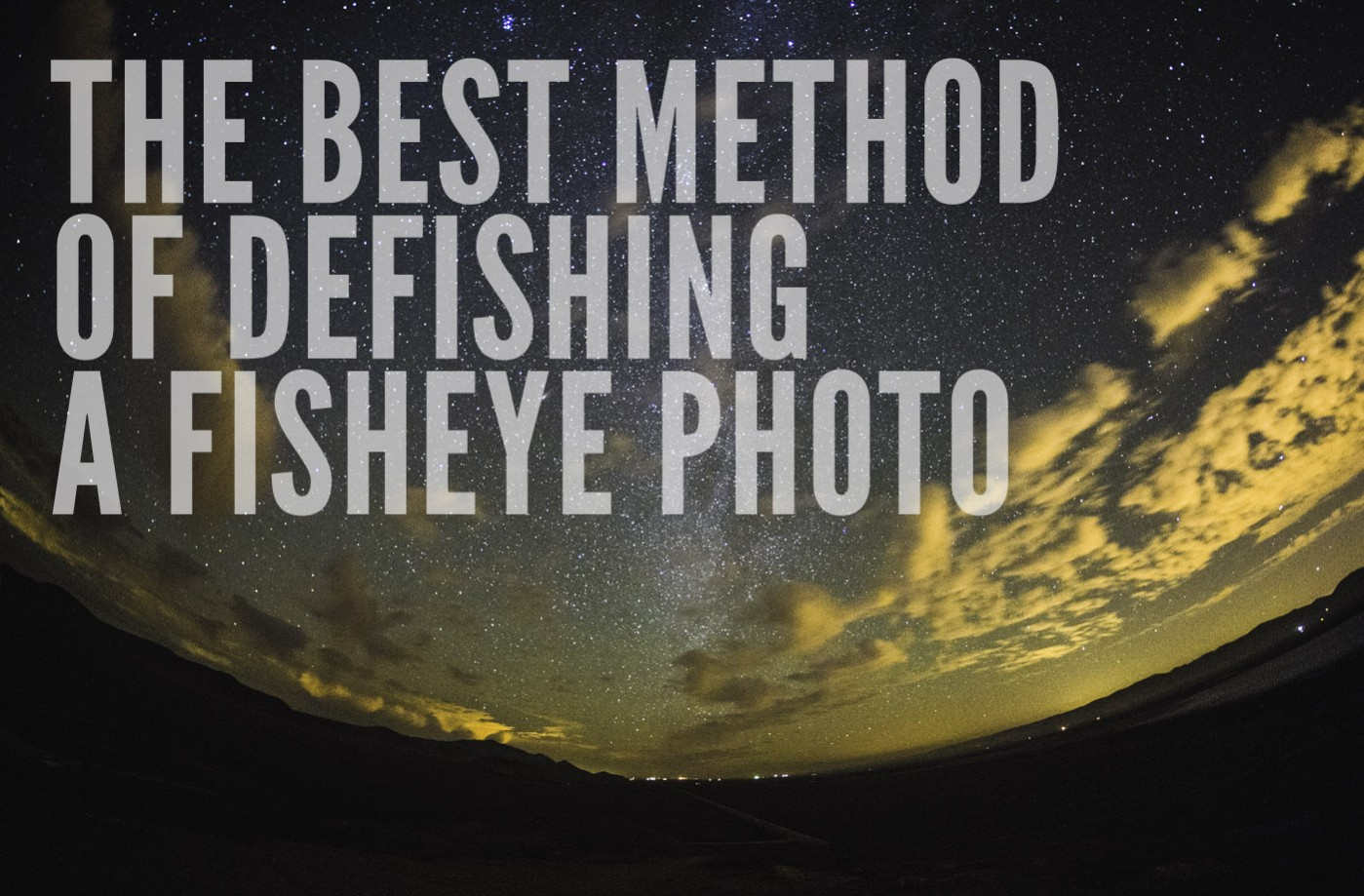 The Best Method of Defishing a Fisheye Photo – Lonely Speck