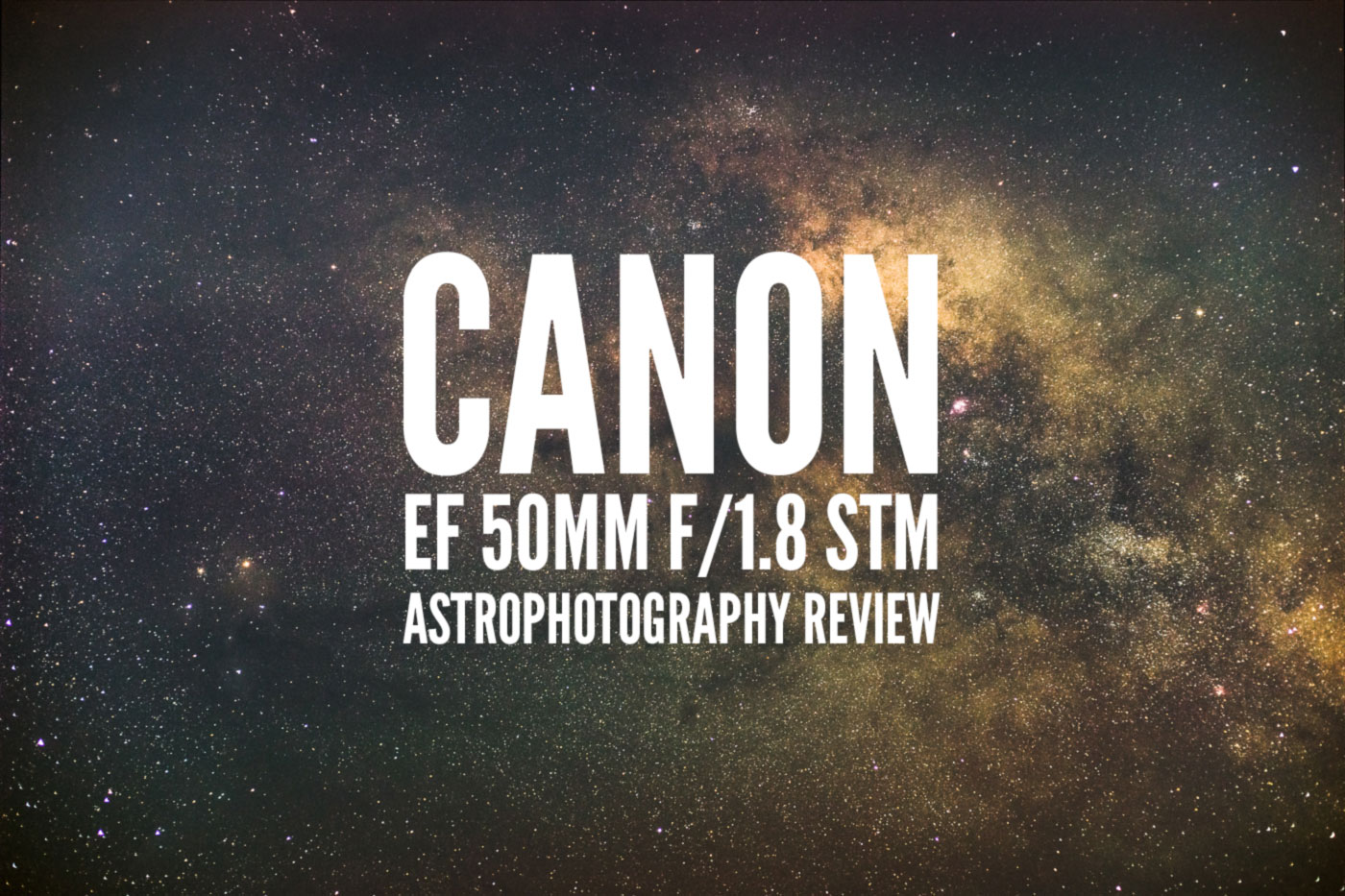 Canon EF 50mm f/1 8 STM Astrophotography Review – Lonely Speck