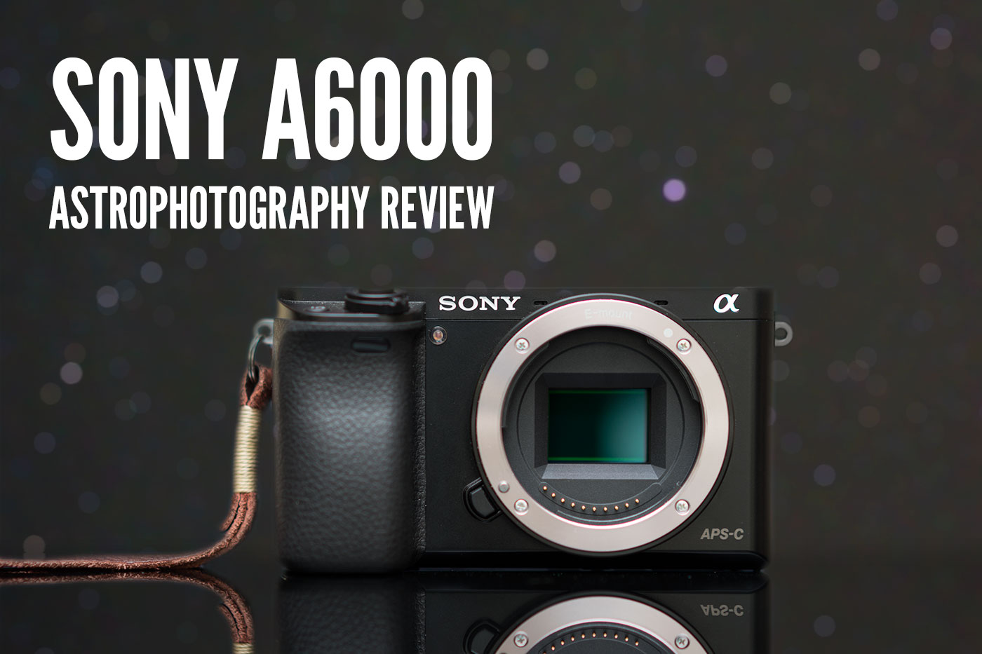 Sony a6000 Astrophotography Review – Lonely Speck