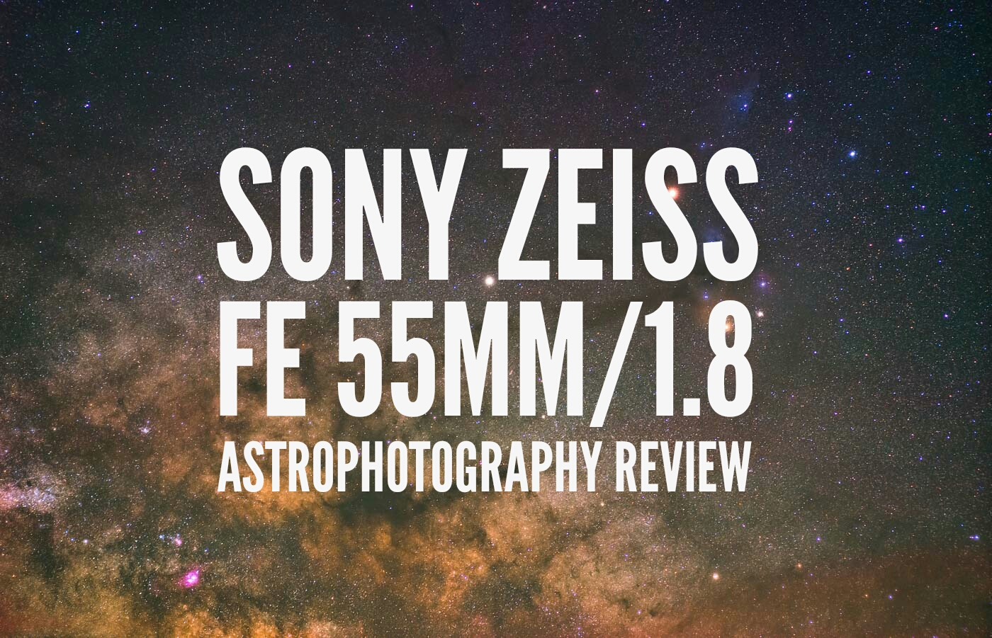 Sony Zeiss FE 55mm f/1.8 Sonnar T* Astrophotography Review