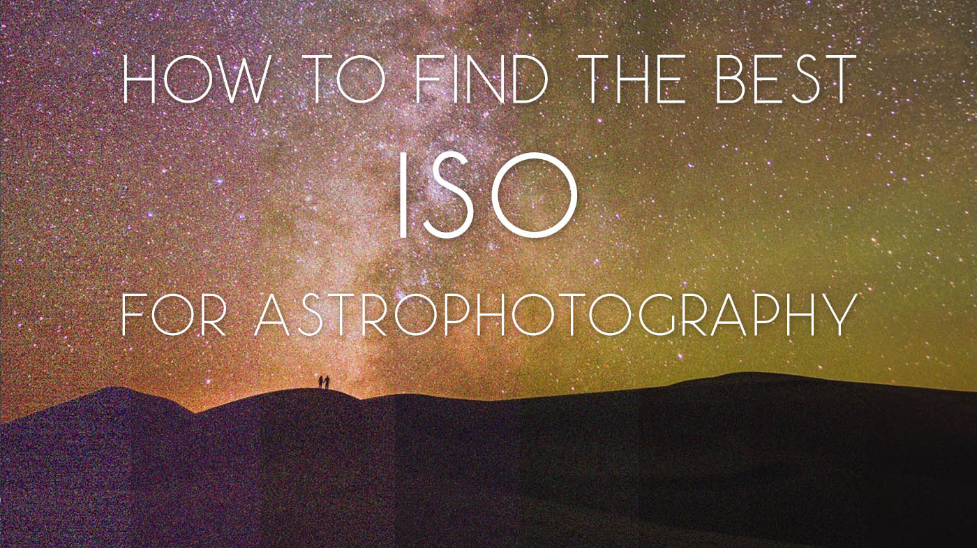 How to Find the Best ISO for Astrophotography: Dynamic Range and