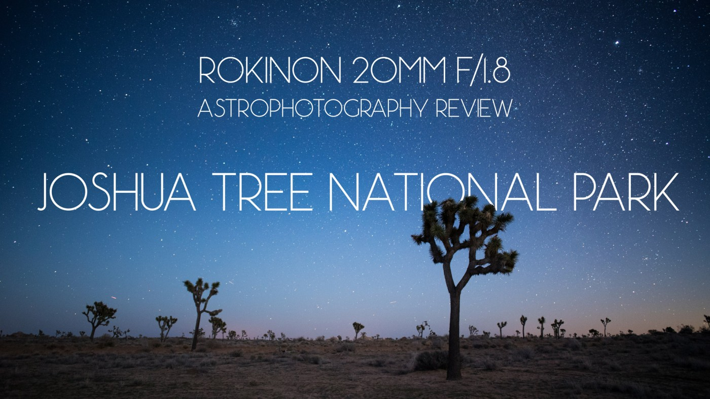 rokinon-20mm-f-18-astrophotography-review-joshua-tree-national-park