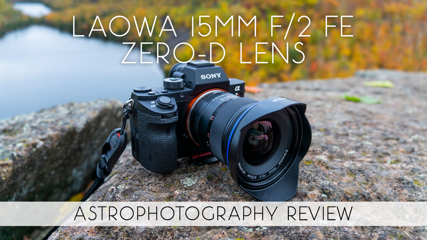 Laowa 15mm f/2 FE Zero-D Astrophotography Review by Jordan Watke