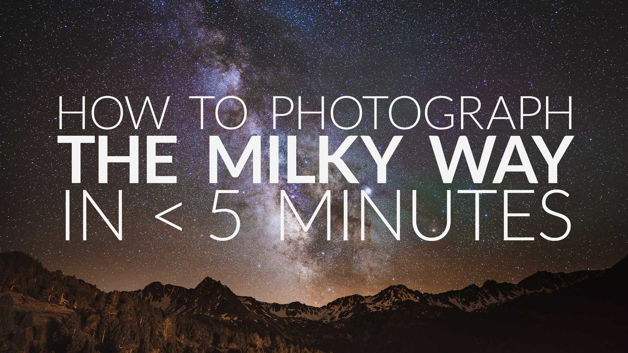 How to Photograph the Milky Way in Under 5 Minutes