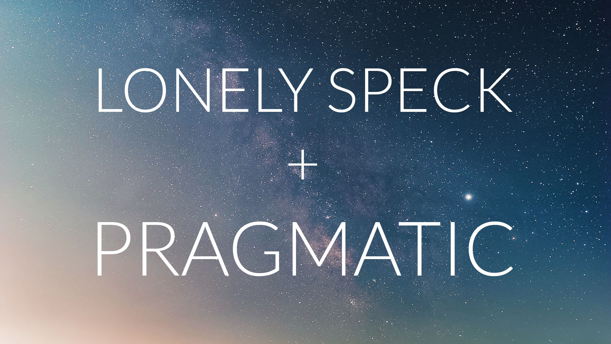 Lonely Speck + Pragmatic